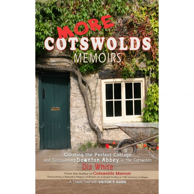 More Cotswold Memoirs: Creating the Perfect Cottage and Discovering Downton Abbey in the Cotswolds