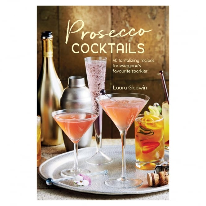 Prosecco Cocktails: 40 Tantalizing Tecipes for Everyone's Favourite Sparkler