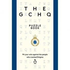 The GCHQ Puzzle Book: Pit your wits against the people who cracked Enigma